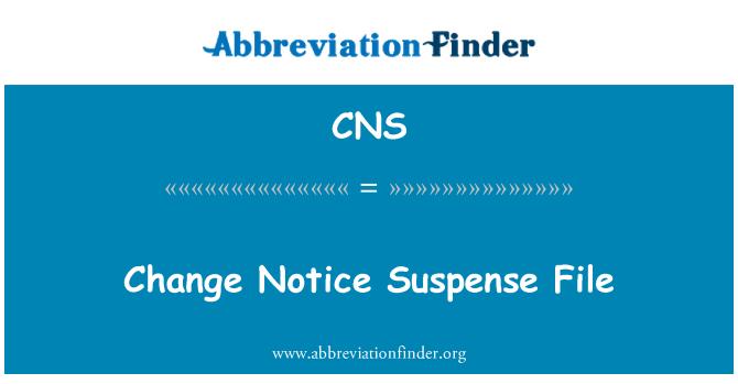 CNS: Change Notice Suspense File
