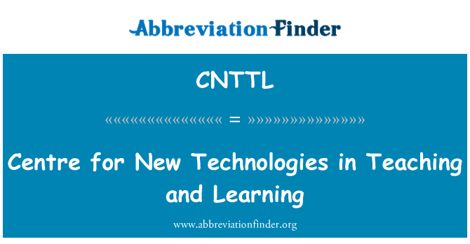 CNTTL: Centre for New Technologies in Teaching and Learning