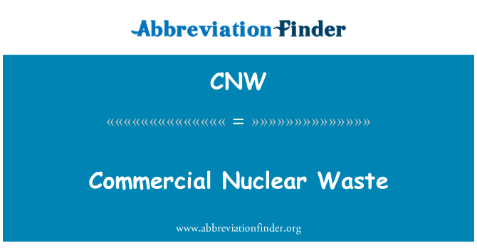 CNW: Commercial Nuclear Waste