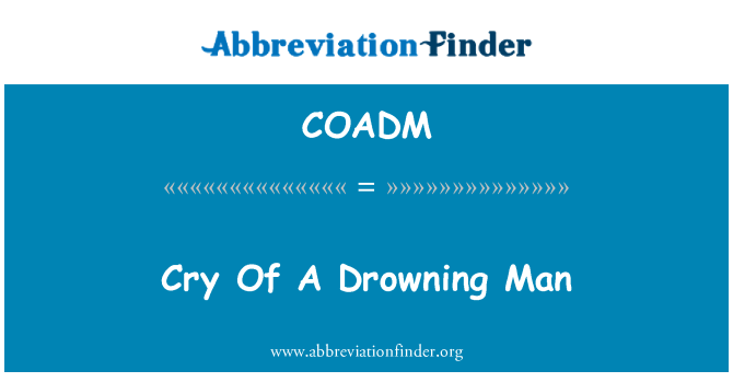 COADM: Cry Of A Drowning Man