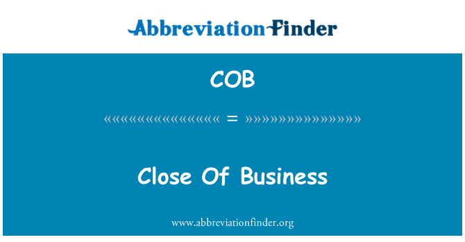 COB: Close Of Business