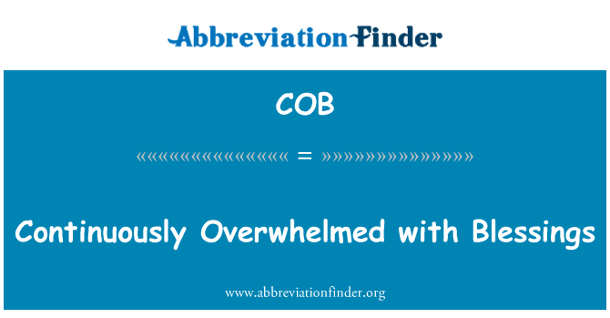 COB: Continuously Overwhelmed with Blessings