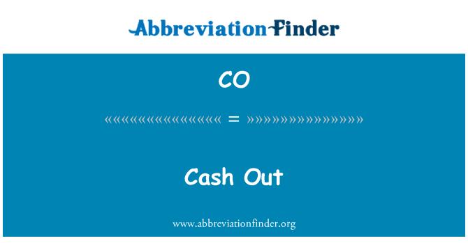 CO: Cash Out