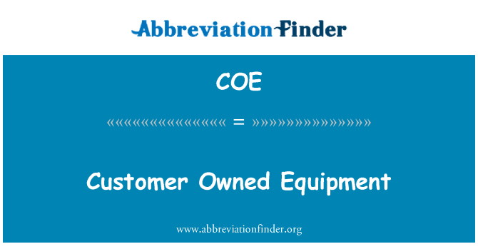 COE: Customer Owned Equipment