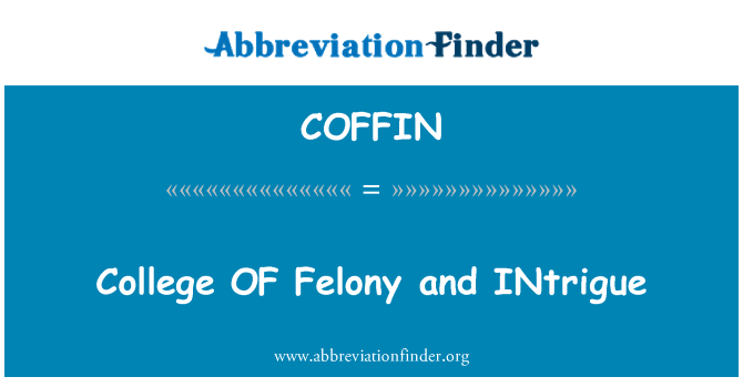 COFFIN: College OF Felony and INtrigue