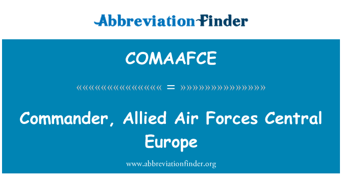 COMAAFCE: Commander, Allied Air Forces Central Europe