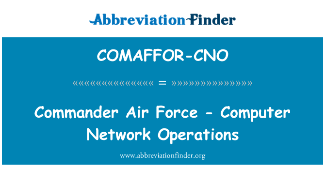 COMAFFOR-CNO: Commander Air Force - Computer Network Operations