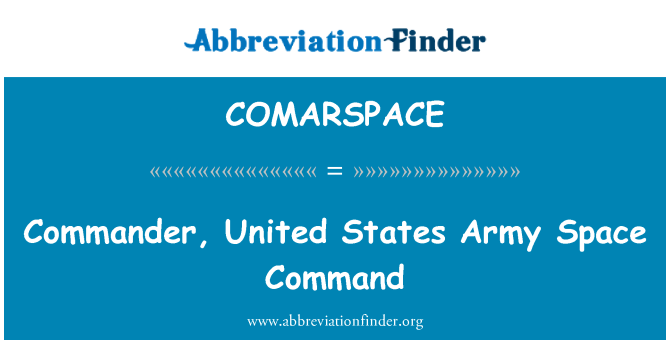 COMARSPACE: Commander, United States Army Space Command