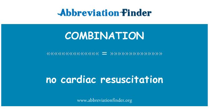 COMBINATION: nėra širdies gaivinimas