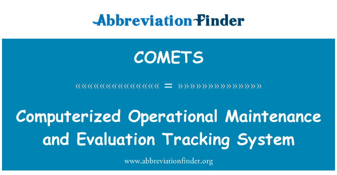COMETS: Computerized Operational Maintenance and Evaluation Tracking System