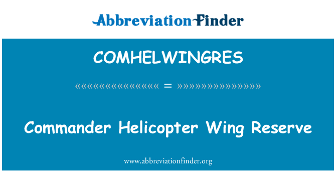 COMHELWINGRES: Commander Helicopter Wing Reserve