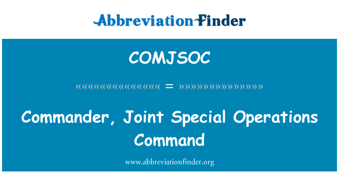 COMJSOC: Commander, Joint Special Operations Command
