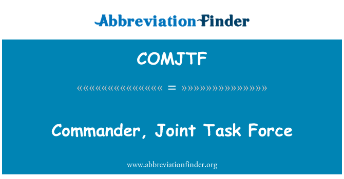 COMJTF: Commander, Joint Task Force