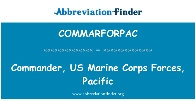 COMMARFORPAC: Commander, US Marine Corps Forces, Pacific