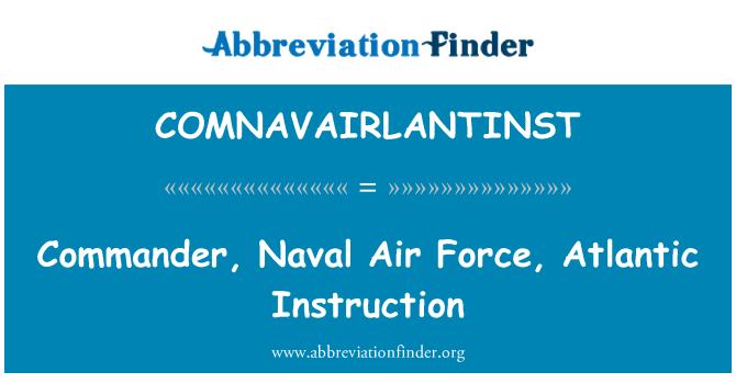 COMNAVAIRLANTINST: Commander, Naval Air Force, Atlantic Instruction