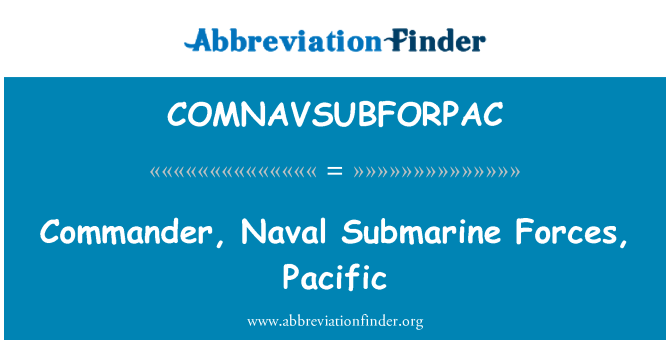 COMNAVSUBFORPAC: Commander, Naval Submarine Forces, Pacific