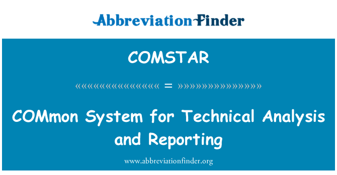 COMSTAR: COMmon System for Technical Analysis and Reporting