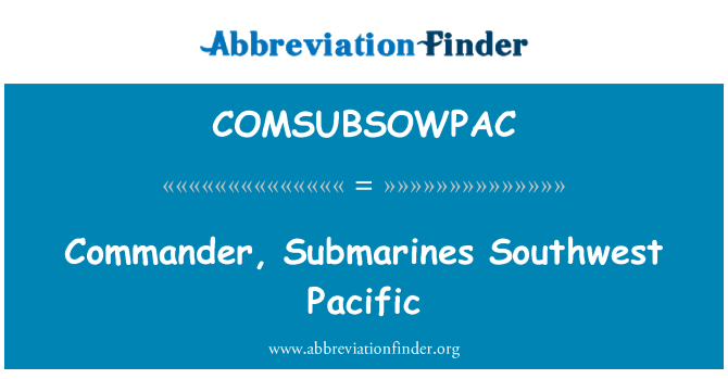 COMSUBSOWPAC: Commander, Submarines Southwest Pacific