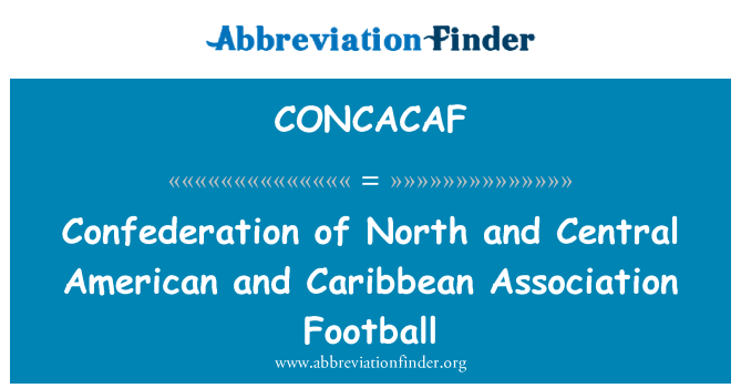 CONCACAF: Confederation of North and Central American and Caribbean Association Football