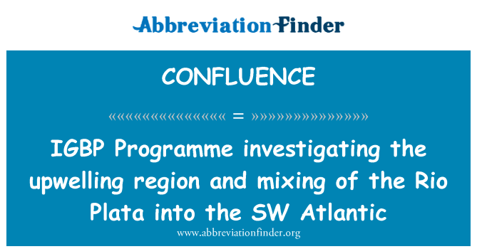 CONFLUENCE: IGBP Programme investigating the upwelling region and mixing of the Rio Plata into the SW Atlantic