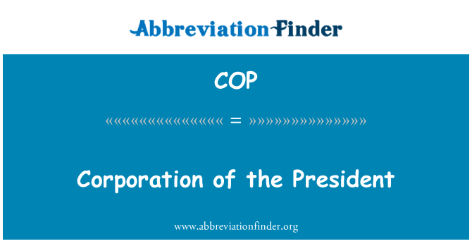 COP: Corporation of the President