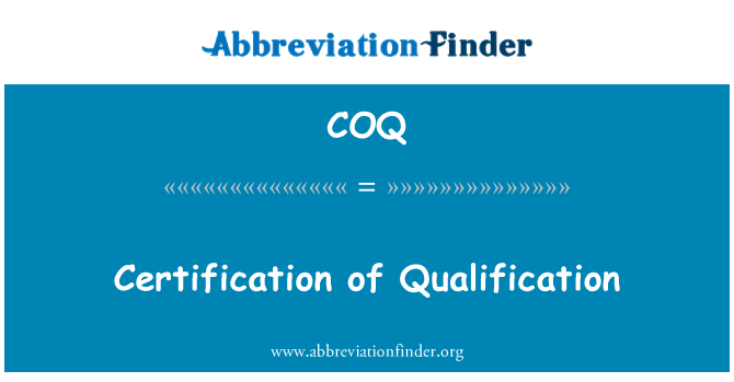 COQ: Certification of Qualification