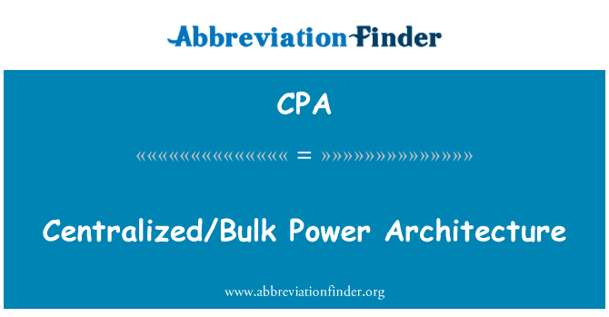 CPA: Centralized/Bulk Power Architecture