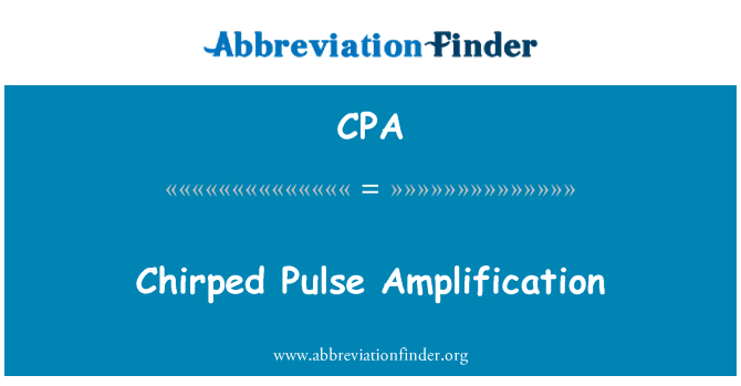 CPA: Chirped Pulse Amplification