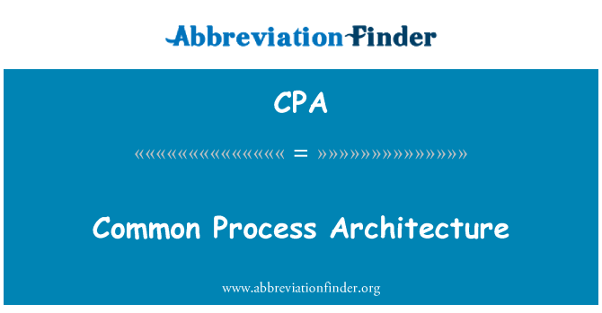 CPA: Common Process Architecture