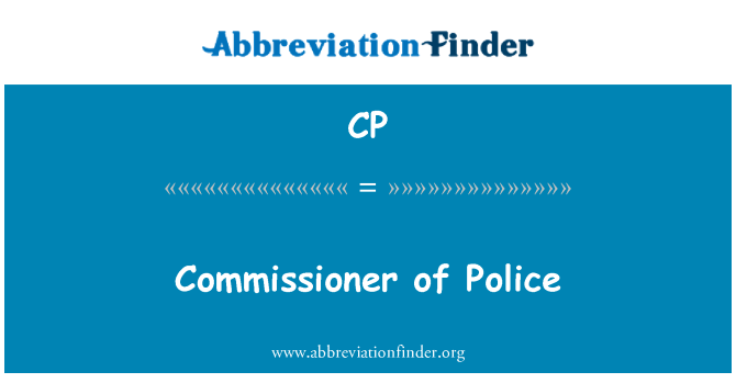 CP: Commissioner of Police