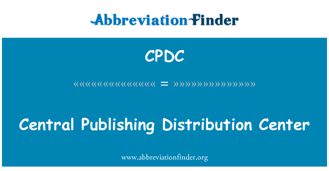 CPDC: Central Publishing Distribution Center