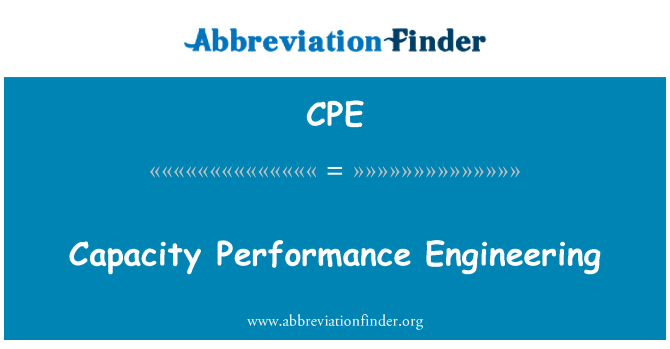 CPE: Capacity Performance Engineering