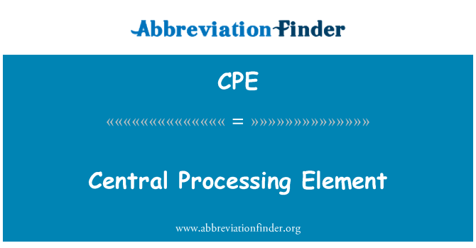 CPE: Central Processing Element