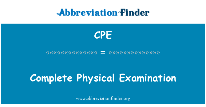 CPE: Complete Physical Examination