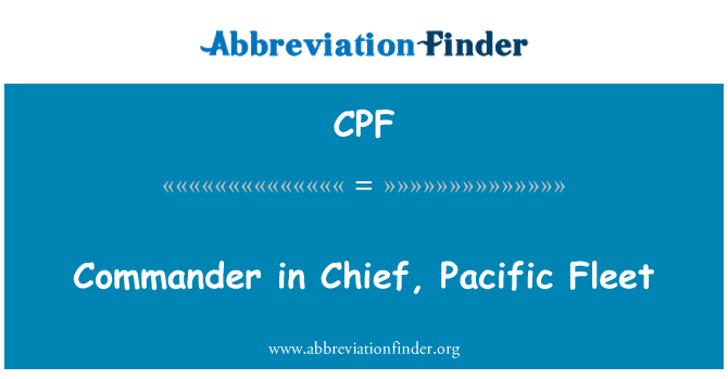 CPF: Commander in Chief, Pacific Fleet