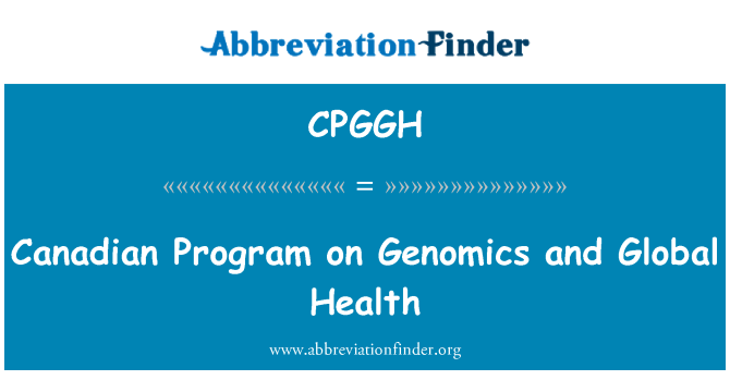 CPGGH: Canadian Program on Genomics and Global Health
