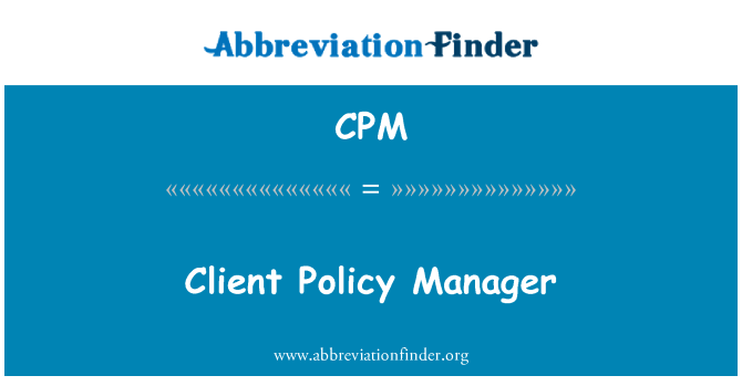 CPM: Client Policy Manager