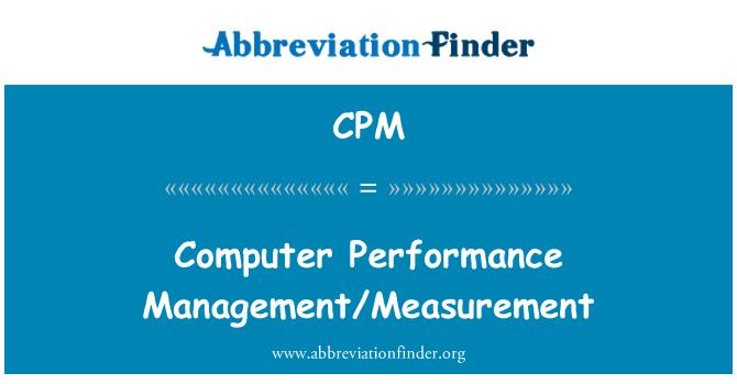 CPM: Computer Performance Management/Measurement
