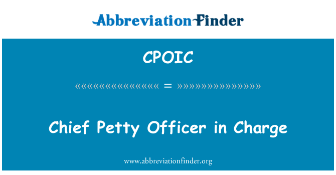 CPOIC: Chief Petty Officer in Charge