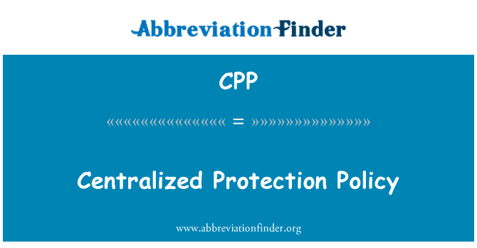 CPP: Centralized Protection Policy