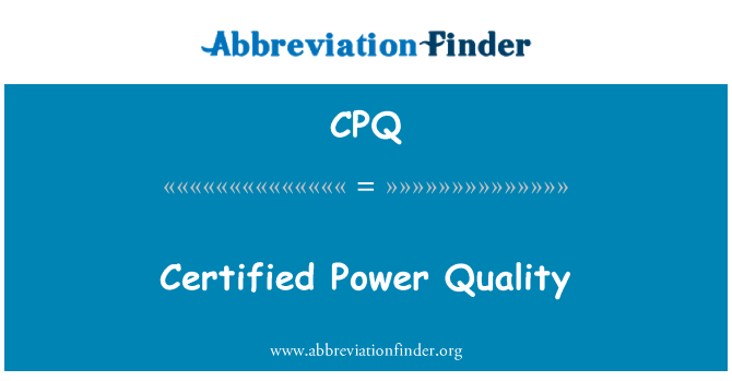 CPQ: Certified Power Quality