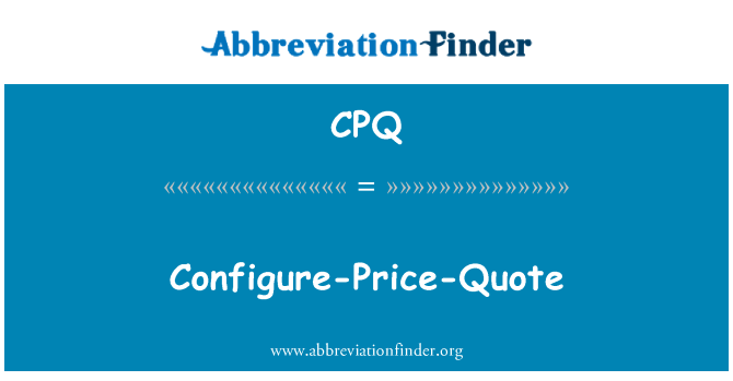 CPQ: Configure-Price-Quote