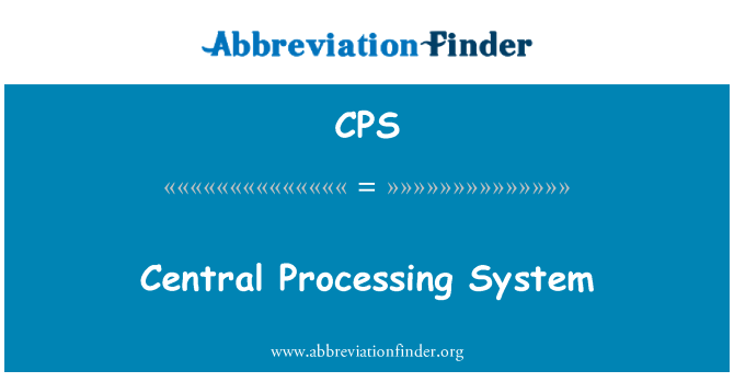 CPS: Central Processing System