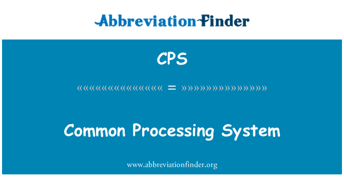 CPS: Common Processing System