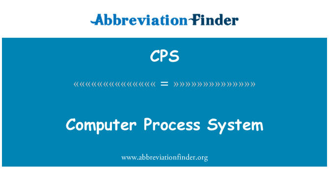 CPS: Computer Process System