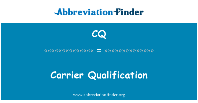 CQ: Carrier Qualification