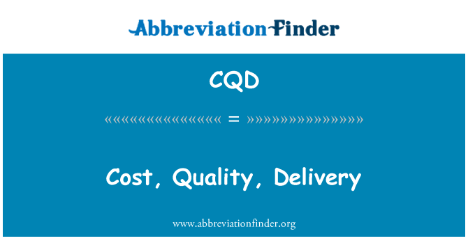 CQD: Cost, Quality, Delivery