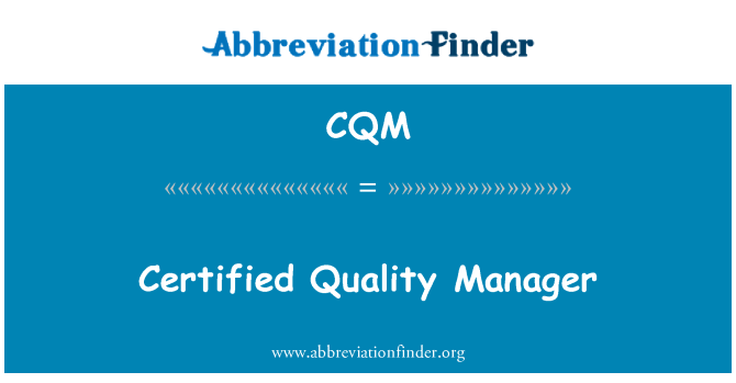 CQM: Certified Quality Manager