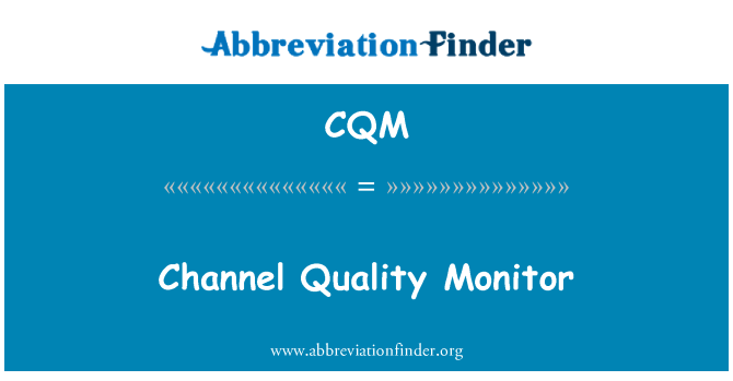 CQM: Channel Quality Monitor