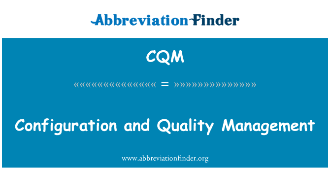 CQM: Configuration and Quality Management